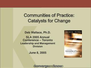 Deb Wallace, Ph.D. SLA 2005 Annual Conference – Toronto Leadership and Management Division
