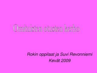Rokin oppilaat ja Suvi Revonniemi Kevät 2009