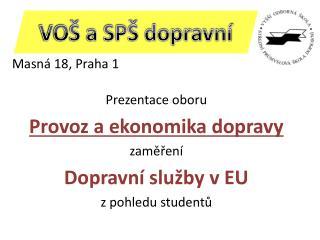 Masná 18, Praha 1 Prezentace oboru Provoz a ekonomika dopravy z aměření    Dopravní služby v EU