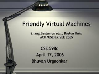 Friendly Virtual Machines Zhang,Bestavros etc., Boston Univ. ACM/USENIX VEE 2005