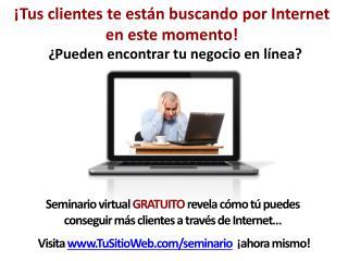 ¡ Tus clientes te están buscando por  Internet  en  este momento !