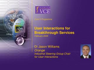 Core 5 Programme User Interactions for Breakthrough Services February 2009 Dr Jason Williams