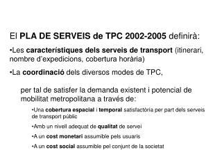 El  PLA DE SERVEIS de TPC 2002-2005  definirà: