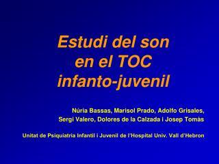 Estudi del son  en el TOC  infanto-juvenil
