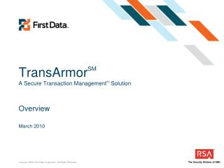 TransArmor SM A Secure Transaction Management SM Solution