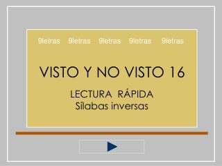 VISTO Y NO VISTO 16 LECTURA  RÁPIDA Sílabas inversas