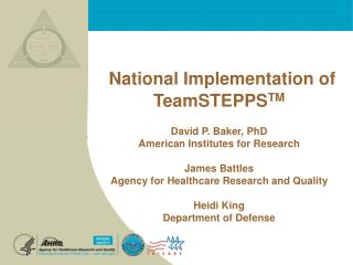 National Implementation of TeamSTEPPS TM David P. Baker, PhD American Institutes for Research