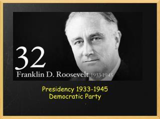 Presidency 1933-1945 Democratic Party