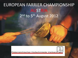 EUROPEAN FARRIER CHAMPIONSHIP AU ST RIA 2 nd  to 5 th  August 2012