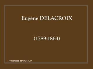 Eugène DELACROIX (1789-1863)