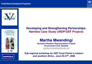 Developing and Strengthening Partnerships: Namibia Case Study UNDP/GEF Projects Martha Mwandingi