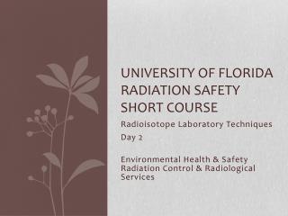 UNIVERSITY OF FLORIDA Radiation Safety Short Course