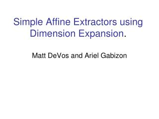 Simple Affine Extractors using Dimension Expansion .