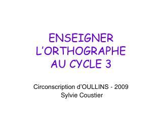 ENSEIGNER L�ORTHOGRAPHE  AU CYCLE 3