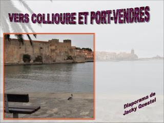 VERS COLLIOURE ET PORT-VENDRES