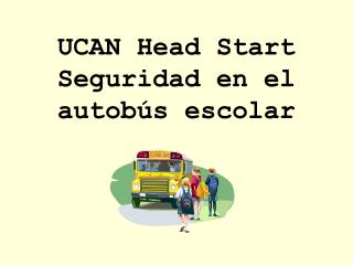 UCAN Head Start  Seguridad en el autobús escolar