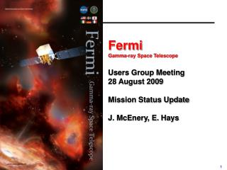 Fermi  Gamma-ray Space Telescope Users Group Meeting 28 August 2009 Mission Status Update