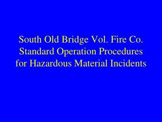 South Old Bridge Vol. Fire Co. Standard Operation Procedures for Hazardous Material Incidents