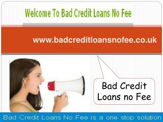 Bad Credit Loans Arrange Instant Cash With No Fee