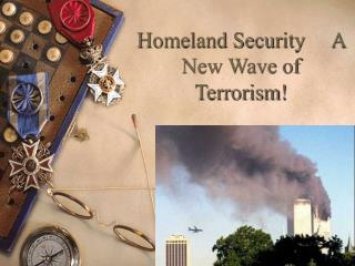 Homeland Security     A New Wave of Terrorism!