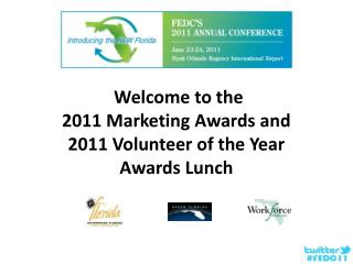 Welcome to the  2011 Marketing Awards and  2011 Volunteer  of the  Year Awards Lunch