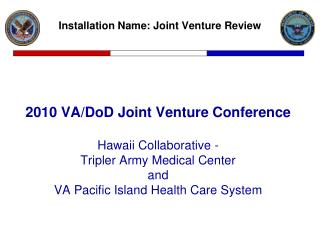 2010 VA/DoD Joint Venture Conference Hawaii Collaborative - Tripler Army Medical Center and