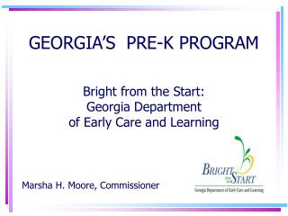 GEORGIA'S  PRE-K PROGRAM Bright from the Start:  Georgia Department of Early Care and Learning