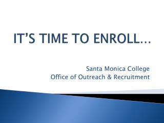 IT�S TIME TO ENROLL�