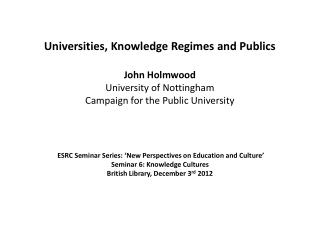 ESRC Seminar Series: 'New Perspectives on Education and Culture'  Seminar 6: Knowledge Cultures