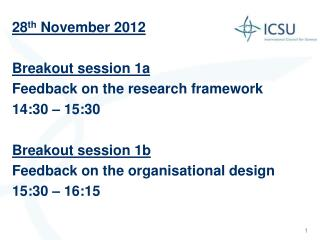 28 th  November 2012 Breakout session 1a Feedback on the research framework  14:30 – 15:30