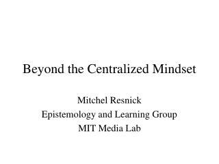Beyond the Centralized Mindset