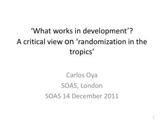 �What works in development�?  A critical view  on  �randomization in the tropics�