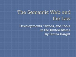 The Semantic Web and  the Law