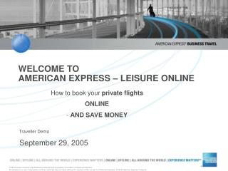 WELCOME TO AMERICAN EXPRESS – LEISURE ONLINE