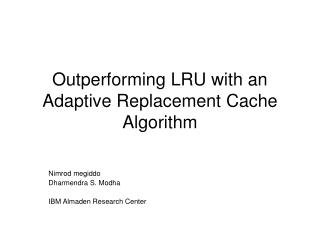 Outperforming LRU with an Adaptive Replacement Cache Algorithm