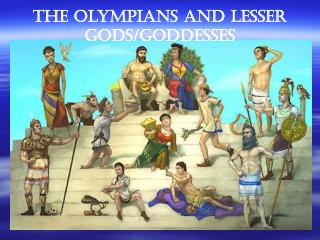 The Olympians and Lesser Gods/Goddesses