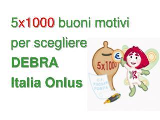 5 x1000  buoni motivi  per scegliere  DEBRA  Italia Onlus