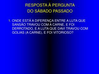 RESPOSTA À PERGUNTA  DO SÁBADO PASSADO