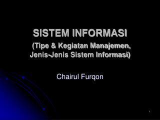 SISTEM INFORMASI  (Tipe & Kegiatan Manajemen, Jenis-Jenis Sistem Informasi)