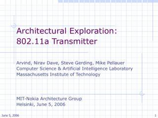 Architectural Exploration:  802.11a Transmitter Arvind, Nirav Dave, Steve Gerding, Mike Pellauer