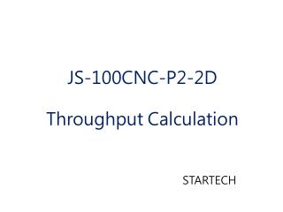 JS-100CNC-P2-2D Throughput Calculation