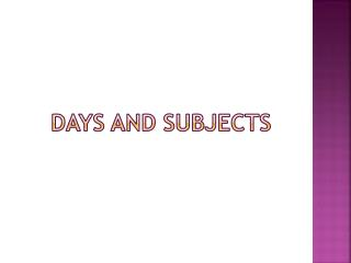 Days and Subjects