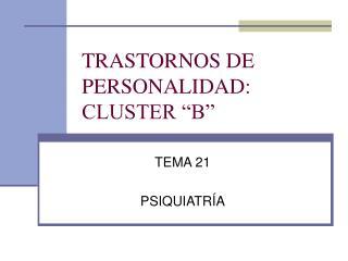 """TRASTORNOS DE PERSONALIDAD: CLUSTER """"B"""""""