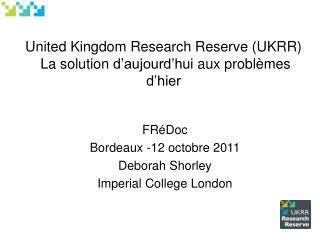 United Kingdom Research Reserve (UKRR)  La solution  d'aujourd'hui  aux  problèmes d'hier