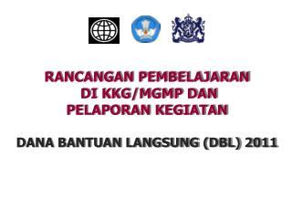 RANCANGAN PEMBELAJARAN  DI KKG/MGMP DAN  PELAPORAN KEGIATAN DANA BANTUAN LANGSUNG (DBL) 201 1
