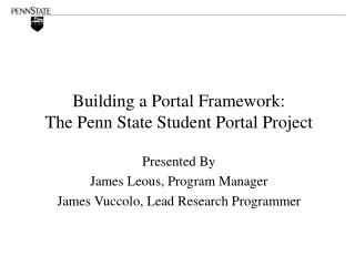 Building a Portal Framework:   The Penn State Student Portal Project