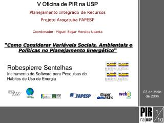 V Oficina de PIR na USP Planejamento Integrado de Recursos Projeto Ara�atuba FAPESP