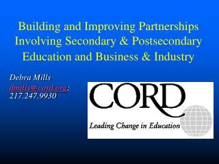 Debra Mills dmills@cord.org ; 217.247.9930