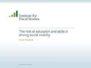 The role of education and skills in  driving social mobility
