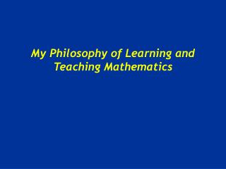 My Philosophy of Learning and Teaching Mathematics
